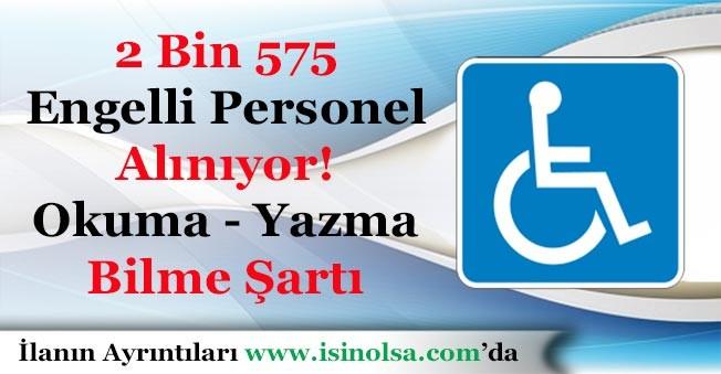 2 Bin 575 Engelli Personel Alınıyor! Okuma -Yazma BilmeŞartlı