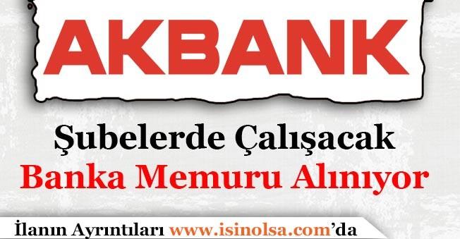 Akbank Şubelerde Çalışacak Banka Memuru Alımı Yapacak!