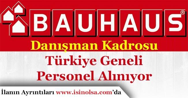 Bauhaus Türkiye Geneli Danışman Kadrosuna Çok Sayıda Personel Alıyor!