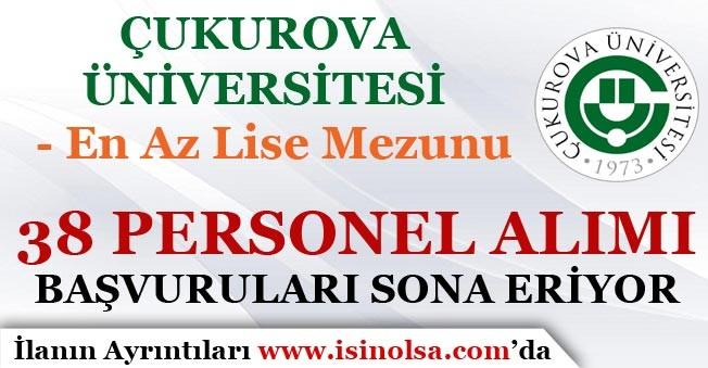 Çukurova Üniversitesi En Az Lise Mezunu 38 Personel Alımı Sona Eriyor!