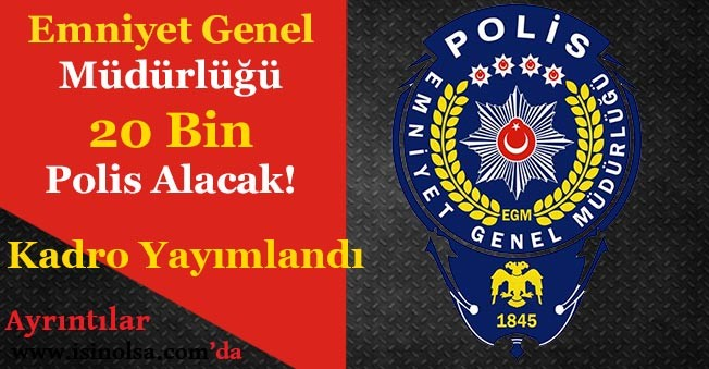 Emniyet Genel Müdürlüğü 20 Bin Polis Alacak!
