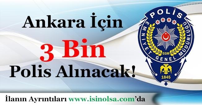 Emniyet Genel Müdürlüğü Ankara İline 3 Bin Polis Alacak!