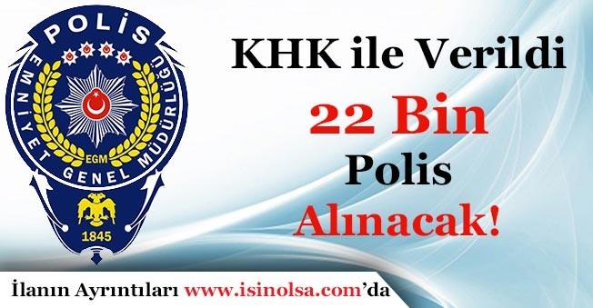 KHK ile Kadrolar Verildi! EGM 22 Bin Polis Alımı Yapacak!