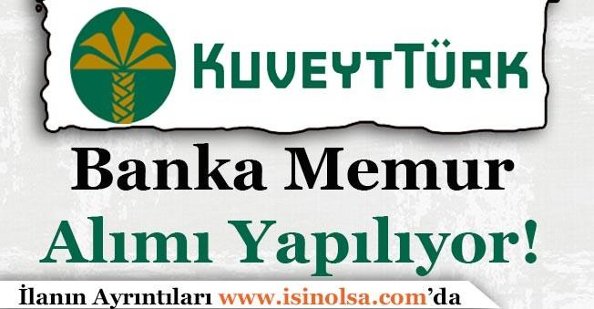 Kuveyt Türk Bankası Memur Alımı Başvuruları Sürüyor!