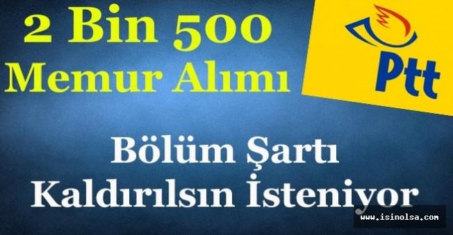PTT 2 Bin 500 Memur Alımı Bölüm Şartı Kaldırılsın İsteniyor!