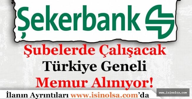 Şekerbank Şubelerde Çalışacak Türkiye Geneli Memur Alımı Yapıyor!
