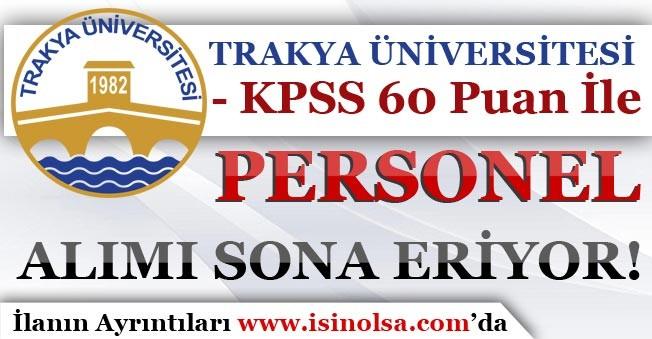 Trakya Üniversitesi KPSS 60 Puan İle Personel Alımı Başvuruları Sona Eriyor!