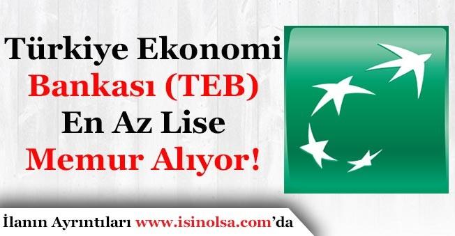 Türkiye Ekonomi Bankası (TEB) En Az Lise Mezunu Memur İlanı Yayımlandı!