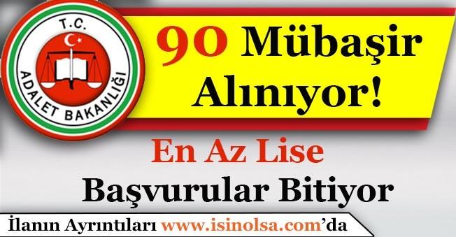 Adalet Bakanlığı En Az Lise Mezunu 90 Mübaşir Alımı Müracaatları Sona Eriyor!