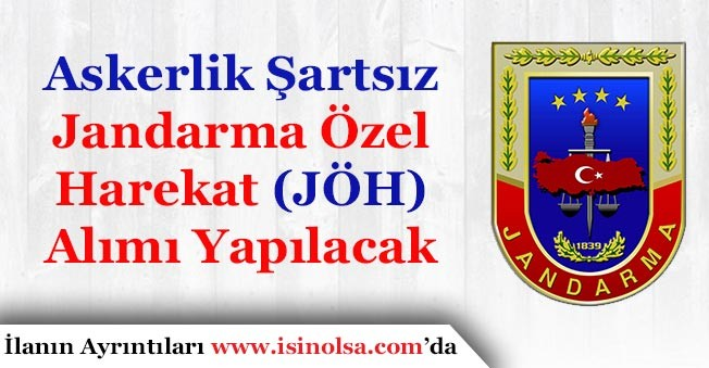 Askerlik Şartsız Jandarma Özel Harekat (JÖH) Alımları Yapılacak!