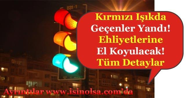 Bakan Duyurdu Kırmızı Işıkta Geçenler Yandı! Ehliyetlerine El Koyulacak