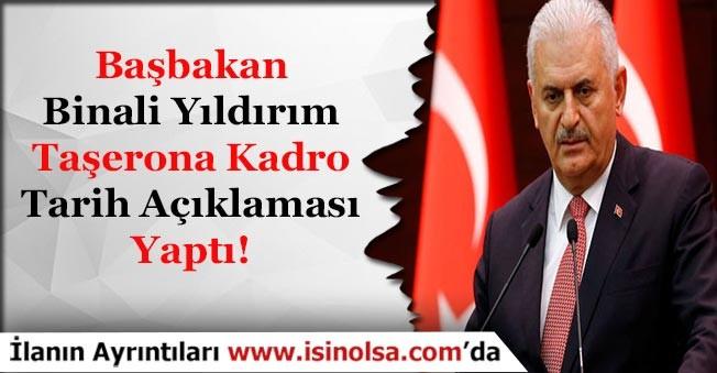 Başbakan Binali Yıldırım Taşerona Kadro Tarihi Hakkında Açıklama Yaptı!