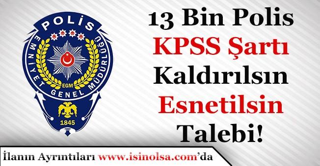 EGM 13 Bin Polis Alımı Kaldırılsın veya Esnetilsin Talebi Sürüyor!