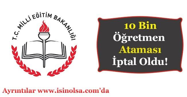 Milli Eğitim Bakanlığı 10 Bin Öğretmen Ataması İptal Oldu!