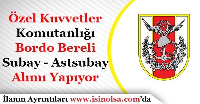 Özel Kuvvetler Komutanlığı Bordo Bereli Subay - Astsubay Alımıİlanı Yayımlandı!