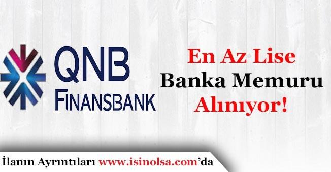 QNB Finansbank Banka Memuru Alımı Yapıyor! En Az Lise Mezunu