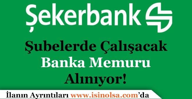 Şekerbank Şubelerde İstihdam Etmek Üzere Banka Memuru Alıyor!