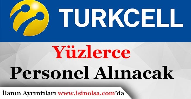 Turkcell ve Grup Şirketi Yüzlerce Personel Alımı Yapıyor!