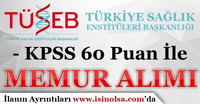 Türkiye Sağlık Enstitüleri Başkanlığı KPSS 60 Puan İle 20 Memur Alımı Yapıyor!