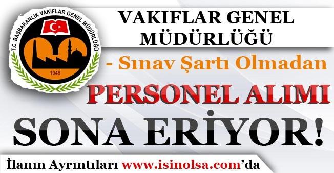 Vakıflar Genel Müdürlüğü Personel Alımı Başvuruları Sona Eriyor!