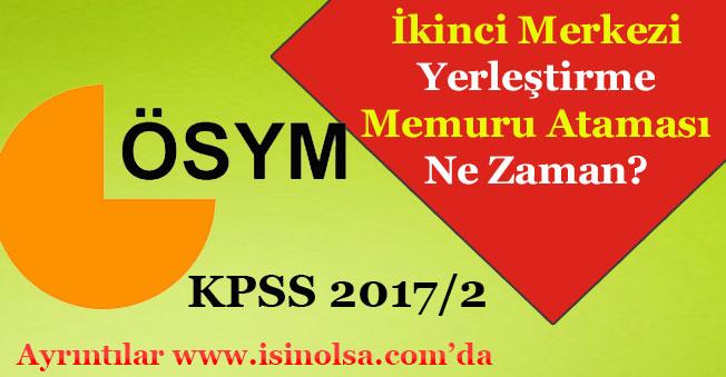 2017 Yılı İkinci Merkezi Yerleştirme Memur Ataması Ne Zaman Yapılacak! (KPSS 2017/2)