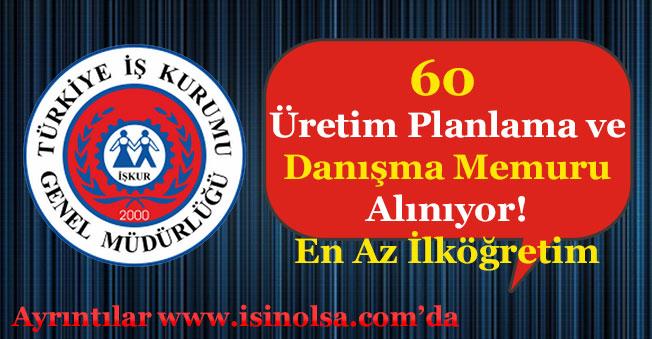 60 Üretim Planlama ve Danışma Memuru Alınıyor! En Az İlköğretim