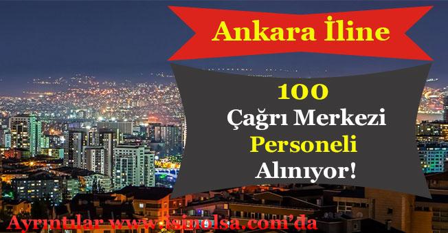 Ankara İli İçin 100 Çağrı Merkezi Personeli Alınıyor!