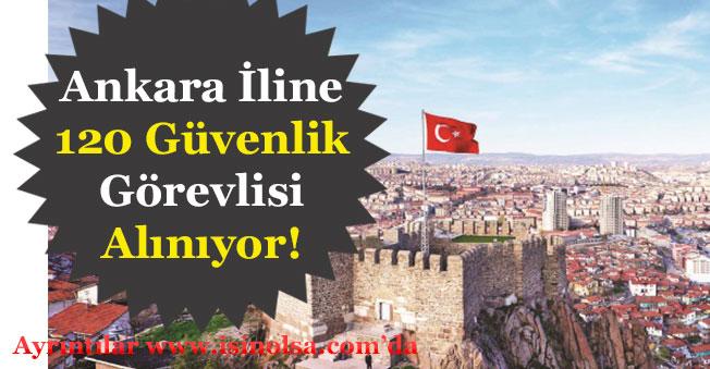 Ankara İline 120 Güvenlik Görevlisi Alınıyor! En Az Lise Mezunu