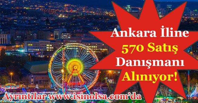 Ankara'ya 570 Satış Danışmanı Alınıyor! Başvuru Şartları ve Detaylar