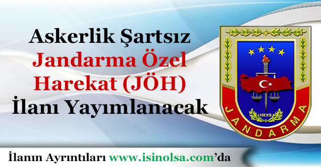 Askerlik Şartsız Jandarma Özel Harekat (JÖH) İlanı Yayımlanacak!