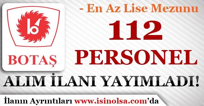BOTAŞ En Az Lise Mezunu 112 Personel Alım İlanı Yayımladı!