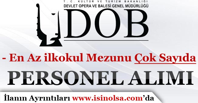 Devlet Opera ve Balesi En Az İlkokul Mezunu Çok Sayıda Personel Alımı Yapıyor!