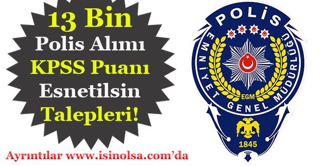 EGM 13 Bin Polis Alımı Adaylar KPSS Puanları Esnetilsin İstiyor!