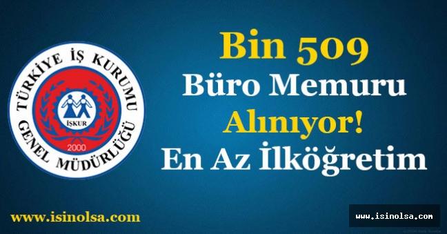 En Az İlköğretim Mezunu Bin 509 Büro Memuru Alınıyor!