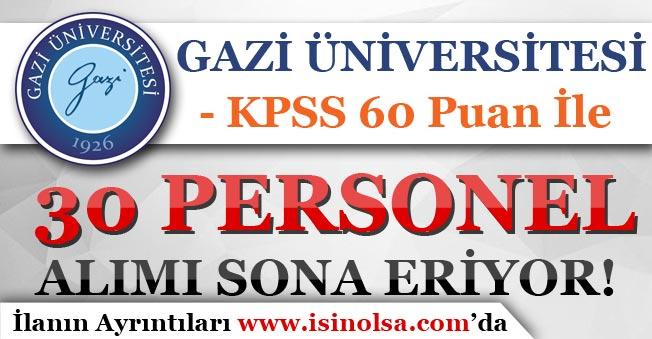 Gazi Üniversitesi KPSS 60 Puan İle Personel Alımı Başvuruları Sona Eriyor