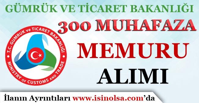 Gümrük ve Ticaret Bakanlığı 300 Muhafaza Memuru Alımı