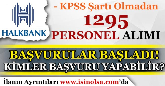 Halkbank 1295 Personel Alımı Başvuruları Başladı! Kimler Başvuru Yapabilir?
