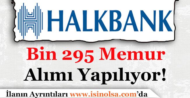 Halkbank Bin 295 Memur Alımı Yapıyor! Başvuru Şartları