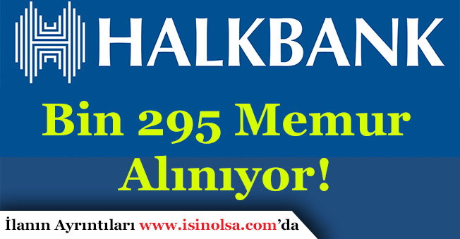 Halkbank Bin 295 Memur Alımı Yapıyor!