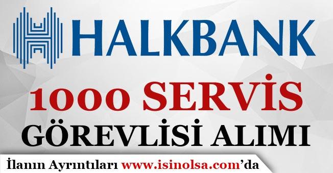 Halkbank Türkiye Geneli 1000 Servis Görevlisi Alımı yapıyor!