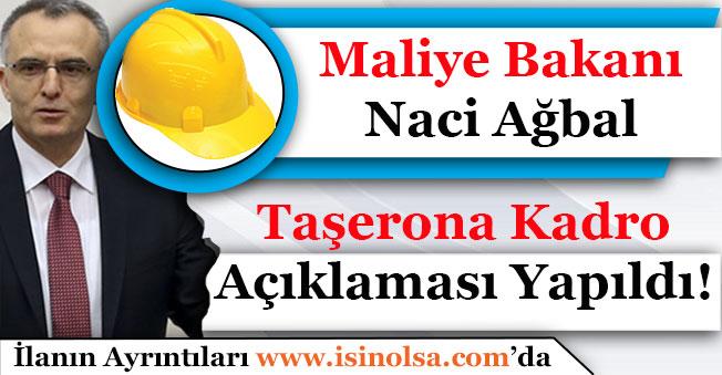 Maliye Bakanı Naci Ağbal Taşerona Kadro Açıklaması Yaptı! Detaylar Belli Oldu Mu?