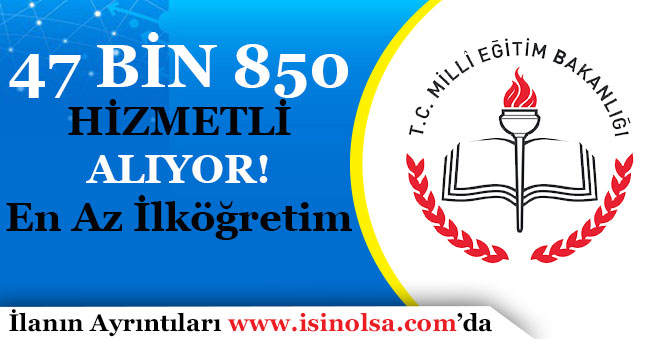 Milli Eğitim Bakanlığı En Az İlköğretim 47 Bin 850 Hizmetli Alımı Yapıyor!