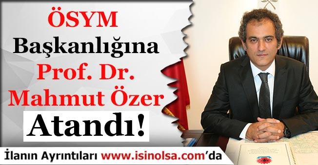 ÖSYM Başkanlığına Prof. Dr. Mahmut Özer Atandı. Peki Mahmut Özer Kimdir?