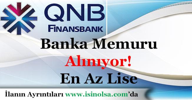 QNB Finansbank Çok Sayıda Banka Memuru Alımı Yapıyor! En Az Lise Mezunu