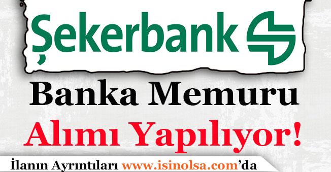 Şekerbank Şubeler ve Genel Müdürlükler İçin Banka Memuru Alımı Yapıyor!
