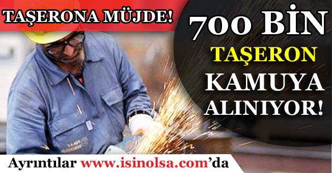 Taşerona Müjde! 700 Bin Taşeron Kamuya Alınıyor