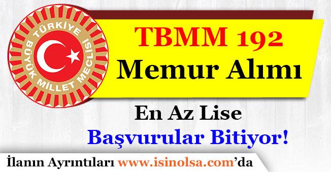 TBMM En Az Lise Mezunu 192 Memur Alımı Başvuruları Bitiyor!