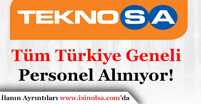 Teknosa Tüm Türkiye Geneli Personel Alımı Yapıyor!