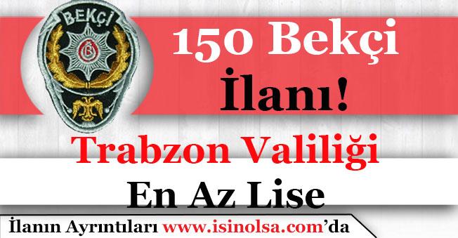 Trabzon Valiliği 150 Bekçi Alımı İlanı Yayımlandı! En Az Lise Mezunu