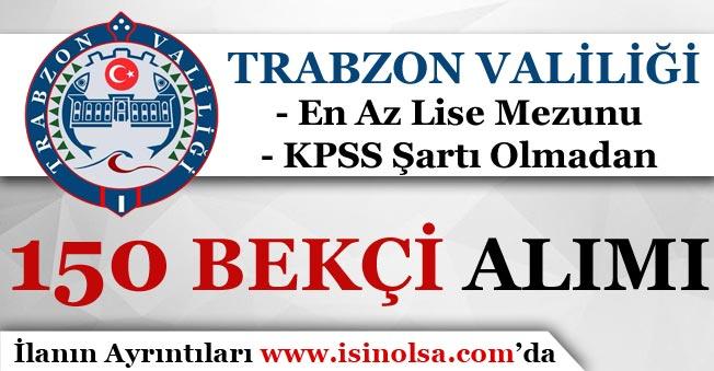 Trabzon Valiliği KPSS Şartı Olmadan 150 Bekçi Alımı